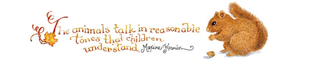 The animals talk in reasonable tones that children understand. Maxine Kumin