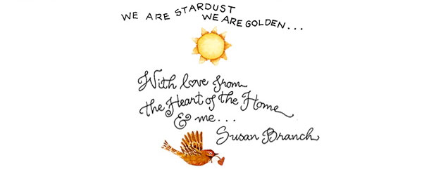 We are stardust, We are golden. With love from the Heart of the Home and me. -Susan Brnach