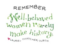 Remember-Well Behaved Women Rarel Make History