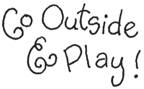go outside and play