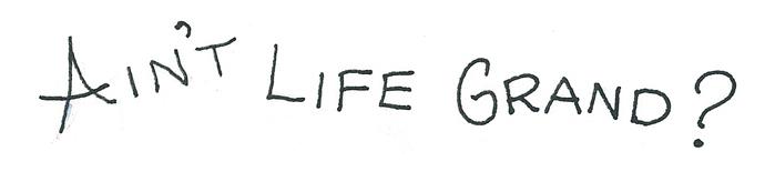 aint life grand
